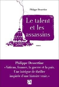 Philippe Dessertine - Le talent et les assassins.