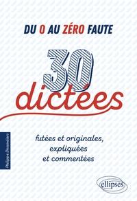 Philippe Dessouliers - Du 0 au zéro faute - 30 dictées futées et originales, expliquées et commentées.