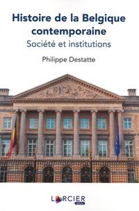 Histoire de la Belgique contemporaine- Société et institutions - Philippe Destatte pdf epub