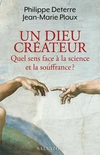 Philippe Deterre et Jean-Marie Ploux - Un Dieu créateur - Quel sens face à la science et la souffrance ?.