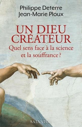Un Dieu créateur. Quel sens face à la science et la souffrance ?