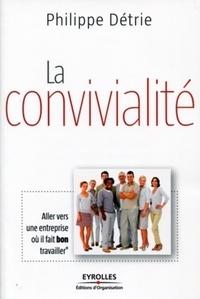 Philippe Détrie - La convivialité - Aller vers une entreprise où il fait bon travailler.