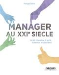 Philippe Détrie - Manager au XXIe siècle - Un défi d'ouverture, d'agilité, d'attention, de coopération.