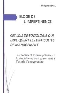 Philippe Deval - Eloge de l'impertinence - Ces lois de sociologie qui expliquent les difficultés de management.
