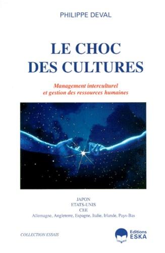 Philippe Deval - Le choc des cultures - Management interculturel et gestion des ressources humaines, Japon, Etats-Unis, Europe.