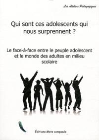 Philippe Deval - Qui sont ces adolescents qui nous surprennent ? - Le face-à-face entre le peuple adolescent et le monde des adultes en milieu scolaire.