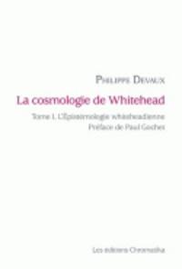 Philippe Devaux - La cosmologie de Whitehead - Volume 1, L'épistémologie whiteheadienne.