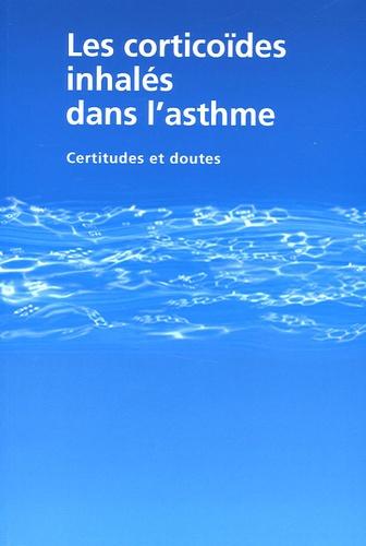 Philippe Devillier et Isabelle Tillie-Leblond - Les corticoïdes inhalés dans l'asthme - Certitudes et doutes.