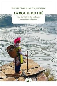 Philippe Devouassoux et Julie Klein - La route du thé - Du Yunnan et du Sichuan aux confins tibétains.