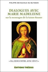 Philippe Devoucoux du Buysson - Dialogues avec Marie Madeleine sur la montagne de la Sainte Baume.