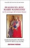 Philippe Devoucoux du Buysson - Dialogues avec Marie Madeleine sur la montagne de la Sainte Baume - Marie Madeleine, prophète, conduit Jésus à sa gloire.