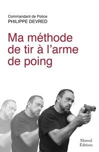 Philippe Devred - Ma méthode de tir à l'arme de poing.
