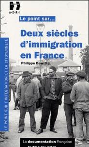 Philippe Dewitte - Deux siècles d'immigration en France.