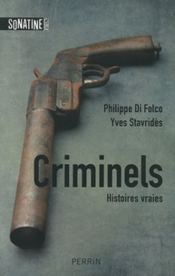 Philippe Di Folco et Yves Stavridès - Criminels - Histoires vraies.