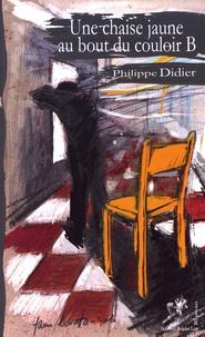 Philippe Didier - Une chaise jaune au bout du couloir B.
