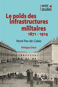 Philippe Diest - Le poids des infrastructures militaires (1871-1914) - Nord-Pas-de-Calais.
