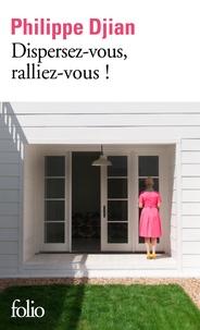 Philippe Djian - Dispersez-vous, ralliez-vous!.