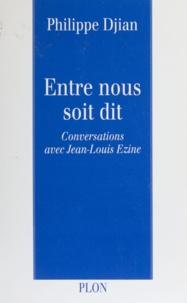 Philippe Djian et Jean-Louis Ezine - Entre nous soit dit.