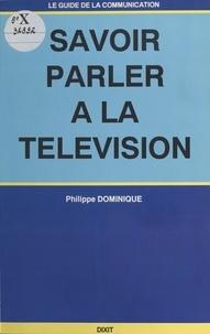 Philippe Dominique - Savoir parler à la télévision.