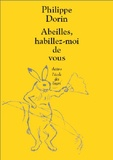Philippe Dorin - Abeilles, habillez-moi de vous.