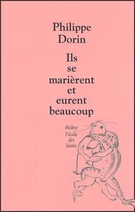 Philippe Dorin - Ils se marièrent et eurent beaucoup.