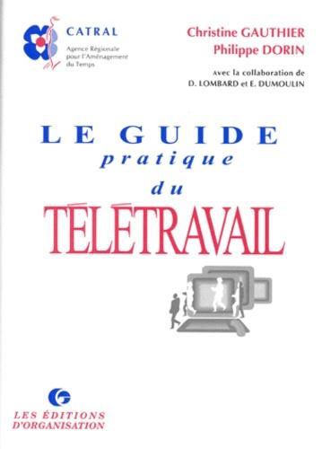 Philippe Dorin et Christine Gauthier - Le guide pratique du télétravail.