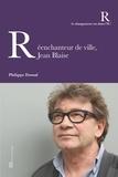 Philippe Dossal - Réenchanteur de ville, Jean Blaise.