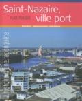 Philippe Dossal et Frédérique de Gravelaine - Saint-Nazaire, ville port - L'histoire d'une reconquête.