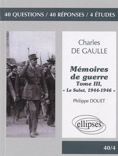 """Philippe Douet - Charles de Gaulle, Mémoires de guerre - Tome 3, """"Le Salut, 1944-1946""""."""