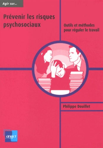 Philippe Douillet - Prévenir les risques psychosociaux - Outils et méthodes pour réguler le travail.
