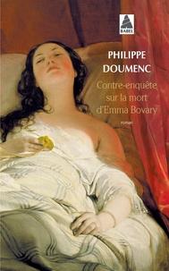 Philippe Doumenc - Contre-enquête sur la mort d'Emma Bovary.