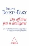 Philippe Douste-Blazy - Des affaires pas si étrangères - Suivi d'un Petit dictionnaire de géopolitique à l'usage des nouvelles générations.
