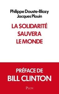 Philippe Douste-Blazy et Jacques Plouin - La solidarité sauvera le monde.