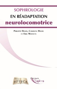 Philippe Drabs et Caroline Drabs - La sophrologie en réadaptation neurolocomotrice.