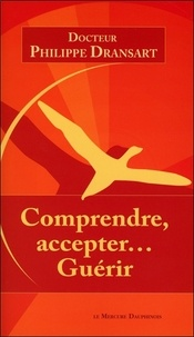 Philippe Dransart - Comprendre, accepter... Guérir.