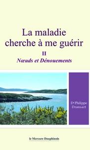 Philippe Dransart - La maladie cherche à me guérir - Tome 2, Noeuds et dénouements.