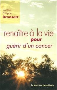 Philippe Dransart - Renaître à la vie pour guérir d'un cancer.