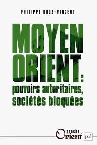 Philippe Droz-Vincent - Moyen Orient : pouvoirs autoritaires, sociétés bloquées.
