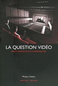 Philippe Dubois - La question vidéo - Entre cinéma et art contemporain.