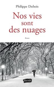 Philippe Dubois - Nos vies sont des nuages.