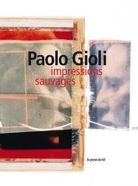 Philippe Dubois et Antonio Somaini - Paolo Gioli - Impressions sauvages.