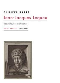 Philippe Duboÿ - Jean-Jacques Lequeu - Dessinateur en architecture.