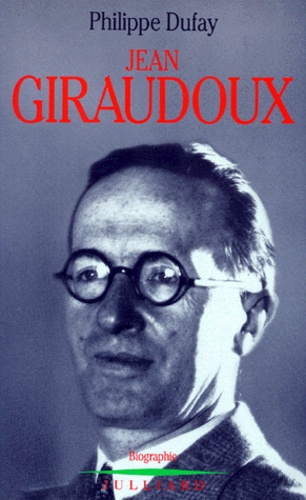 Philippe Dufay - Jean Giraudoux - Biographie.