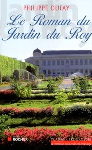 Philippe Dufay - Le Roman du Jardin du Roy.