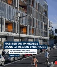 Philippe Dufieux et Christian Le Dain - Habiter un immeuble dans la région lyonnaise - Du logement pour tous aux nouveaux modes d'habiter 1945-2015.