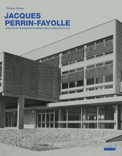 Jacques Perrin-Fayolle (1920-1990). Architecte de l'enseignement supérieur dans la métropole de Lyon