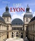 Philippe Dufieux et Jean-Christophe Stuccilli - L'art de Lyon.