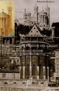 Philippe Dufieux - Le mythe de la primatie des Gaules - Pierre Bossan (1814-1888) et l'architecture religieuse en Lyonnais au XIXe siècle.