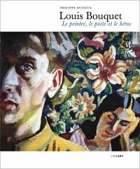 Philippe Dufieux - Louis Bouquet - Le peintre, le poète et le héros.
