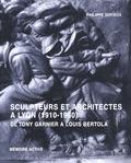 Philippe Dufieux - Sculpteurs et architectes à Lyon (1910-1960) - De Tony Garnier à Louis Bertola.